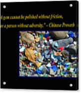 A Gem Cannot Be Polished Without Adversity Acrylic Print