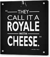 A Royale With Cheese Acrylic Print