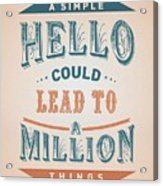 A Simple Hello Could Lead To A Million Things Quotes Poster Acrylic Print