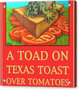 A Toad On Texas Toast Over Tomatoes Poster Acrylic Print
