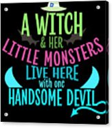 A Witch And Her Little Monsters Live Here With One Handsome Devil Halloween Acrylic Print