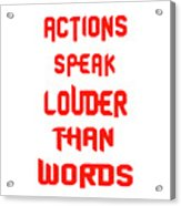 Actions Speak Louder Than Words Inspirational Quote Acrylic Print