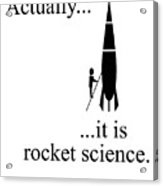 Actually... It Is Rocket Science. Acrylic Print
