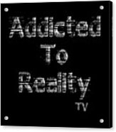 Addicted To Reality Tv - White Print For Dark Acrylic Print