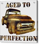 Aged To Perfection Acrylic Print