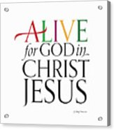 Alive In Christ Acrylic Print