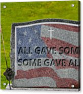 All Gave Some Some Gave All Acrylic Print