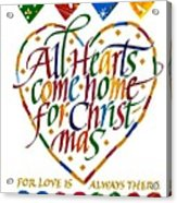 All Hearts Come Home For Christmas Acrylic Print