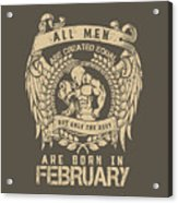 All Men Are Created Equal, But Only The Best Are Born In February Acrylic Print