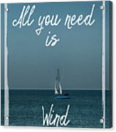 All You Need Is Wind Acrylic Print