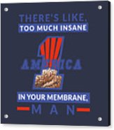 America First - Insane In Your Membrane Acrylic Print