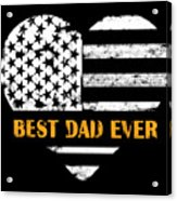 American Flag, Father's Day Gift, Best Dad Ever, For Daddy Acrylic Print