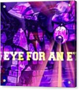 An Eye For An Eye Acrylic Print