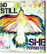 And Still She Persisted Acrylic Print