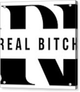 Arb A Real Bitch Acrylic Print