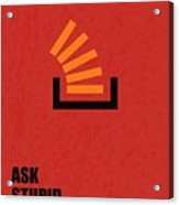 Ask Stupid Question Inspirational Quotes Poster Acrylic Print