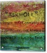 Askhole 6 Acrylic Print