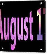 August 17 Acrylic Print