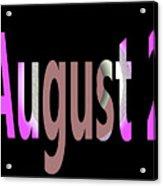August 2 Acrylic Print