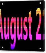 August 21 Acrylic Print