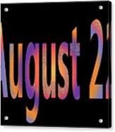 August 22 Acrylic Print