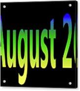 August 26 Acrylic Print