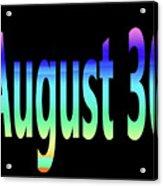 August 30 Acrylic Print