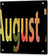 August 7 Acrylic Print