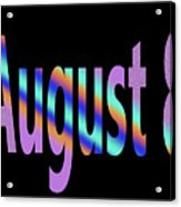 August 8 Acrylic Print