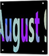 August 9 Acrylic Print