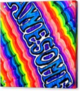 Awesome  For Those Who Are Awesome  Psychedelic Rainbow Acrylic Print