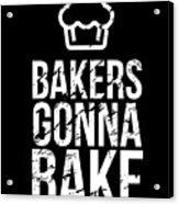 Bakers Gonna Bake Light Cupcake Baking Acrylic Print