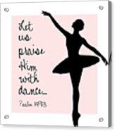 Ballerina Praise Acrylic Print