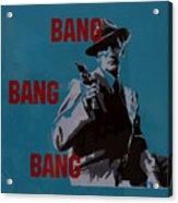 Bang Bang Bang 1 Acrylic Print