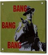 Bang Bang Bang 2 Acrylic Print
