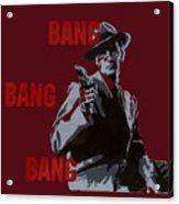 Bang Bang Bang 5 Acrylic Print