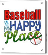 Baseball Is My Happy Place Acrylic Print