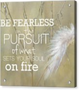 Be Fearless In The Pursuit Acrylic Print