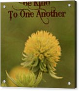 Be Kind To One Another Acrylic Print