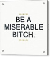 Be Miserable- Art By Linda Woods Acrylic Print