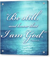 Be Still And Know Acrylic Print