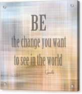 Be The Change - Art With Quote Acrylic Print