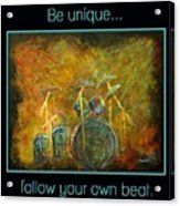 Be Unique...follow Your Own Beat Acrylic Print