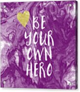 Be Your Own Hero - Inspirational Art By Linda Woods Acrylic Print