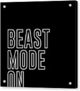 Beast Mode On - Gym Quotes - Minimalist Print - Typography - Quote Poster Acrylic Print