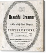 Beautiful Dreamer, By Stephen Foster Acrylic Print