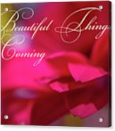 Beautiful Things Are Coming Acrylic Print