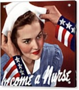 Become A Nurse -- Ww2 Poster Acrylic Print