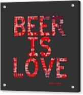Beer Is Love Acrylic Print