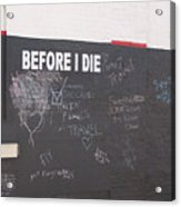 Before I Die Acrylic Print